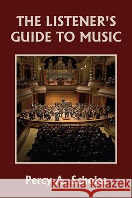 The Listener's Guide to Music (Yesterday's Classics) Percy a. Scholes 9781633341272