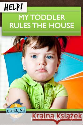 Help! My Toddler Rules the House Paul Tautges Karen Tautges Paul Tautges 9781633420090