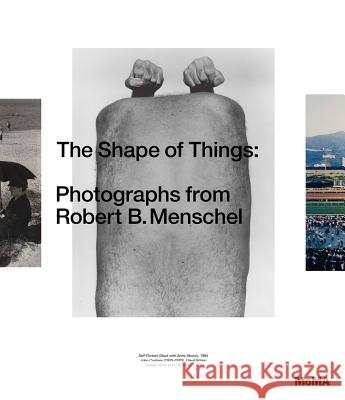 The Shape of Things: Photographs from Robert B. Menschel Quentin Bajac 9781633450226