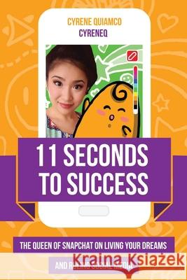11 Seconds to Success: The Queen of Snapchat on Living Your Dreams and Ruling Social Media  9781633535114
