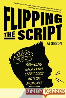 Flipping the Script: Bouncing Back from Life's Rock Bottom Moments Aj Gibson 9781633538306