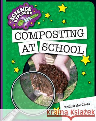 Composting at School Josh Gregory 9781633624160