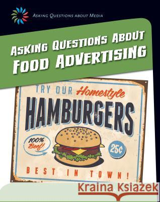 Asking Questions about Food Advertising Laura Perdew 9781633625037 Cherry Lake Publishing
