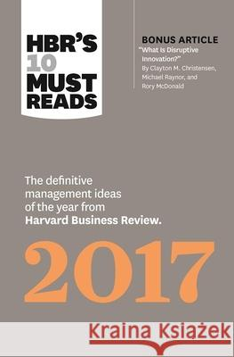 HBR's 10 Must Reads 2017: The Definitive Management Ideas of the Year from Harvard Business Review (with Bonus Article