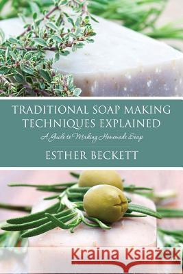 Traditional Soap Making Techniques Explained Esther Beckett 9781633830363