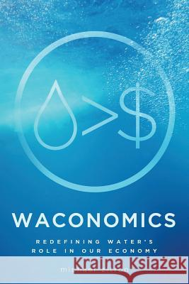 Waconomics: Redefining Water's Role in Our Economy Michael Zitron 9781633934283