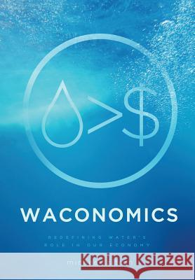 Waconomics: Redefining Water's Role in Our Economy Michael Zitron 9781633934306