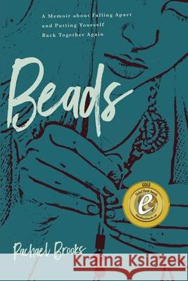Beads: A Memoir about Falling Apart and Putting Yourself Back Together Again Rachael Brooks 9781633939646