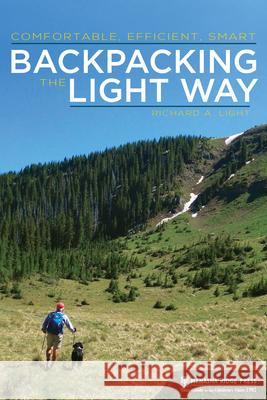 Backpacking the Light Way: Comfortable, Efficient, Smart Richard a. Light 9781634041782