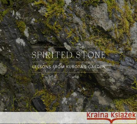 Spirited Stone: Lessons from Kubota's Garden  9781634059756