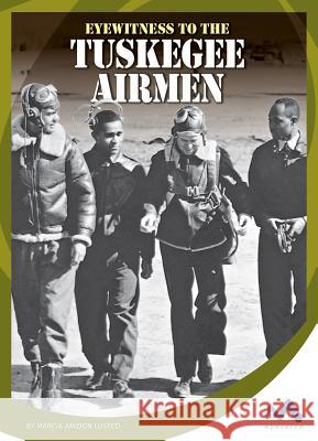 Eyewitness to the Tuskegee Airmen Marcia Amidon Lusted 9781634074209 Child's World