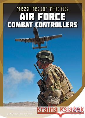 Missions of the U.S. Air Force Combat Controllers Marcia Amidon Lusted 9781634074421 Child's World