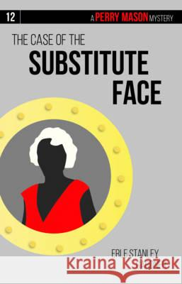 The Case of the Substitute Face Erle Stanley Gardner 9781634253611