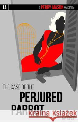 The Case of the Perjured Parrot Erle Stanley Gardner 9781634253635