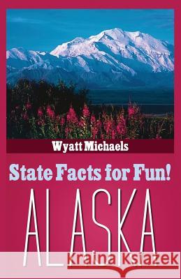 State Facts for Fun! Alaska Wyatt Michaels 9781634282390