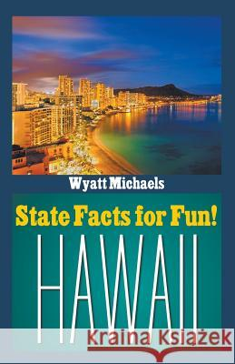 State Facts for Fun! Hawaii Wyatt Michaels 9781634282413