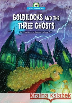 Goldilocks and the Three Ghosts Wiley Blevins Steve Cox 9781634400947 Red Chair Press