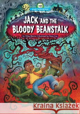 Jack and the Bloody Beanstalk Wiley Blevins Steve Cox 9781634401005 Red Chair Press
