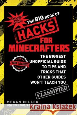 The Big Book of Hacks for Minecrafters: The Biggest Unofficial Guide to Tips and Tricks That Other Guides Won't Teach You Megan Miller 9781634502115