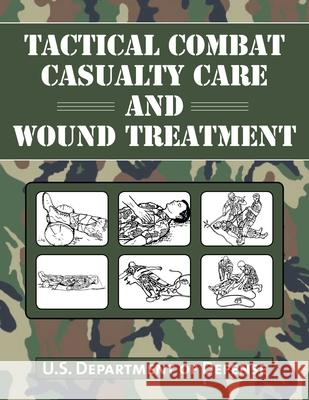 Tactical Combat Casualty Care and Wound Treatment Department of Defense 9781634503310