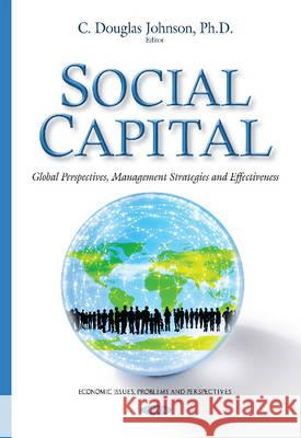 Social Capital Global Perspectives, Management Strategies and Effectiveness  9781634826532