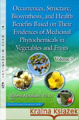 Occurrences, Structure, Biosynthesis, and Health Benefits Based on Their Evidences of Medicinal Phytochemicals in Vegetables and Fruits   9781634827102