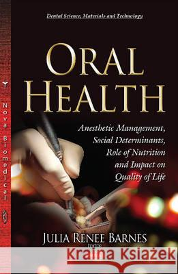 Oral Health Social Determinants, Role of Nutrition & Impact on Quality of Life  9781634828321