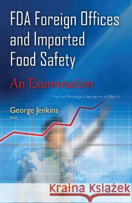 FDA Foreign Offices & Imported Food Safety An Examination  9781634832342