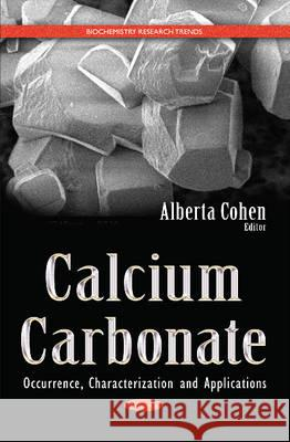 Calcium Carbonate: Occurrence, Characterization and Applications  9781634835404