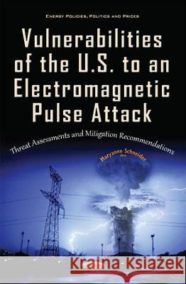 Vulnerabilities of the U.S. to an Electromagnetic Pulse Attack Threat Assessments & Mitigation Recommendations  9781634844772