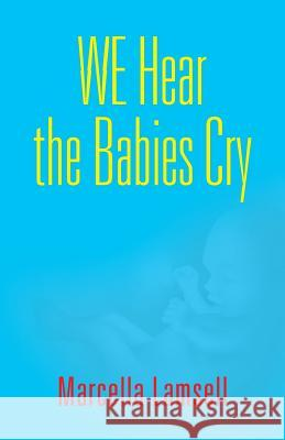 We Hear the Babies Cry Marcella Lamsell 9781634925280