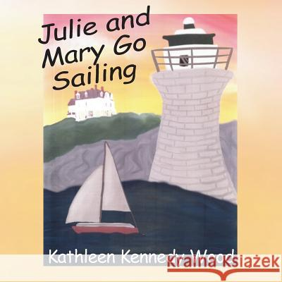 Julie and Mary Go Sailing Kathleen Kennedy Wood Susan Wilson Madison Durand 9781634983709