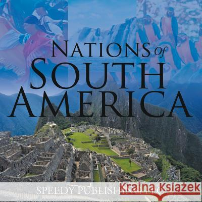 Nations of South America Speedy Publishin 9781635011203