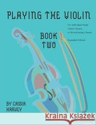 Playing the Violin, Book Two: Expanded Edition Cassia Harvey 9781635232004