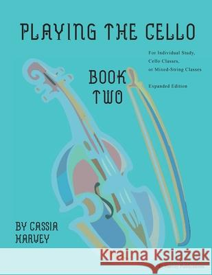 Playing the Cello, Book Two, Expanded Edition Cassia Harvey 9781635232028