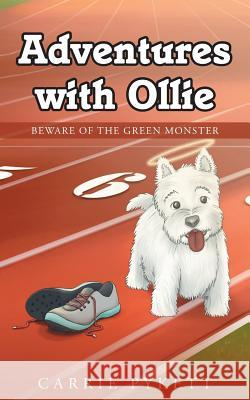 Adventures with Ollie: Beware of the Green Monster Carrie Pykett 9781635256055