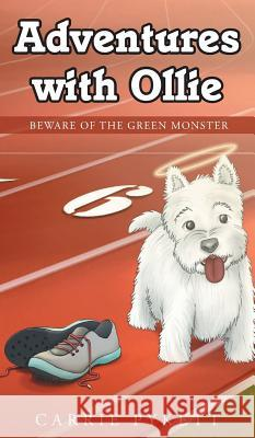 Adventures with Ollie: Beware of the Green Monster Carrie Pykett 9781635256079