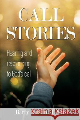 Call Stories: Hearing and responding to God's call Barry Howard 9781635280715