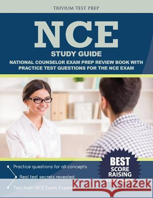 Nce Study Guide: National Counselor Exam Prep Review Book with Practice Test Questions for the Nce Exam Nce Exam Prep Team                       Trivium Test Prep 9781635300079
