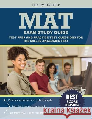 Mat Exam Study Guide: Test Prep and Practice Test Questions for the Miller Analogies Test Mat Exam Prep Team                       Trivium Test Prep 9781635300277