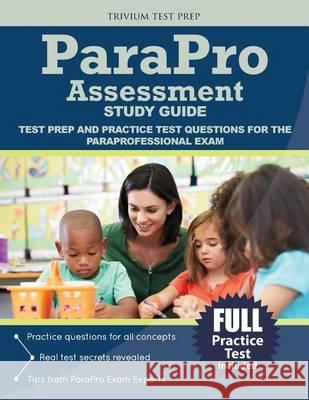 Parapro Assessment Study Guide: Test Prep and Practice Test Questions for the Paraprofessional Exam Parapro Exam Prep Team                   Trivium Test Prep 9781635300413