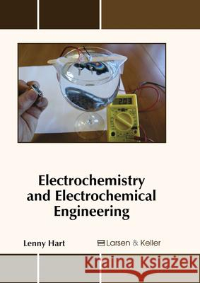 Electrochemistry and Electrochemical Engineering Lenny Hart 9781635490992