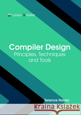 Compiler Design: Principles, Techniques and Tools Terence Halsey 9781635496772