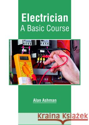 Electrician: A Basic Course Alan Ashman 9781635497434