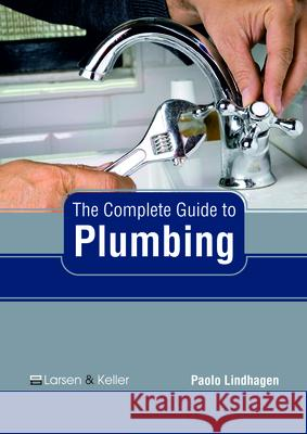 The Complete Guide to Plumbing Paolo Lindhagen 9781635497571