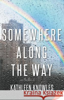Somewhere Along the Way Kathleen Knowles 9781635553833