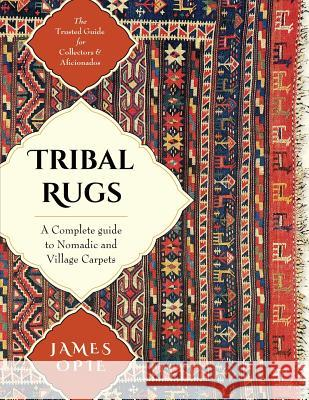 Tribal Rugs: A Complete Guide to Nomadic and Village Carpets James Opie 9781635610864