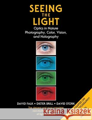 Seeing the Light: Optics in Nature, Photography, Color, Vision, and Holography David Falk Dieter Brill David Stork 9781635619232