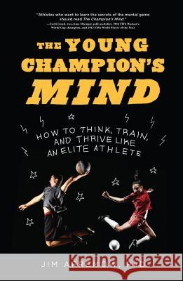 The Young Champion's Mind: How to Think, Train, and Thrive Like an Elite Athlete Jim Afremow 9781635650563