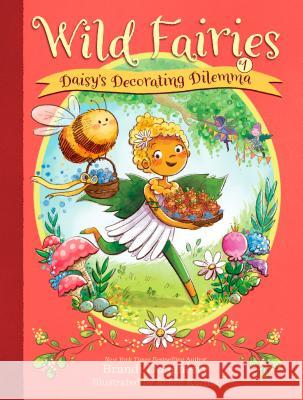 Wild Fairies #1: Daisy's Decorating Dilemma Brandi Dougherty Renee Kurilla 9781635651317 Rodale Kids